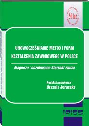 Publikację pt. UNOWOCZEŚNIANIE METOD I FORM KSZTAŁCENIA ZAWODOWEGO W POLSCE Diagnoza i oczekiwane kierunki zmian, można nabyć w Księgarni Internetowej IPiSS